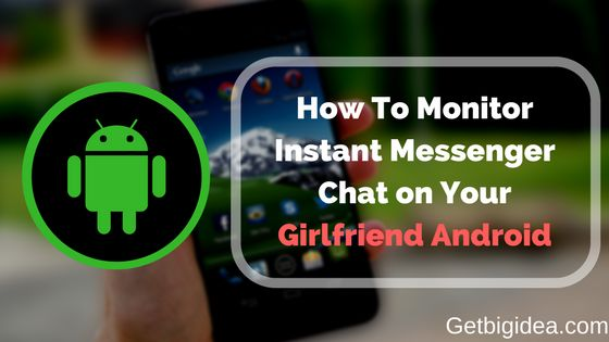 How To Monitor Instant Messenger Chat on Your Girlfriend Android