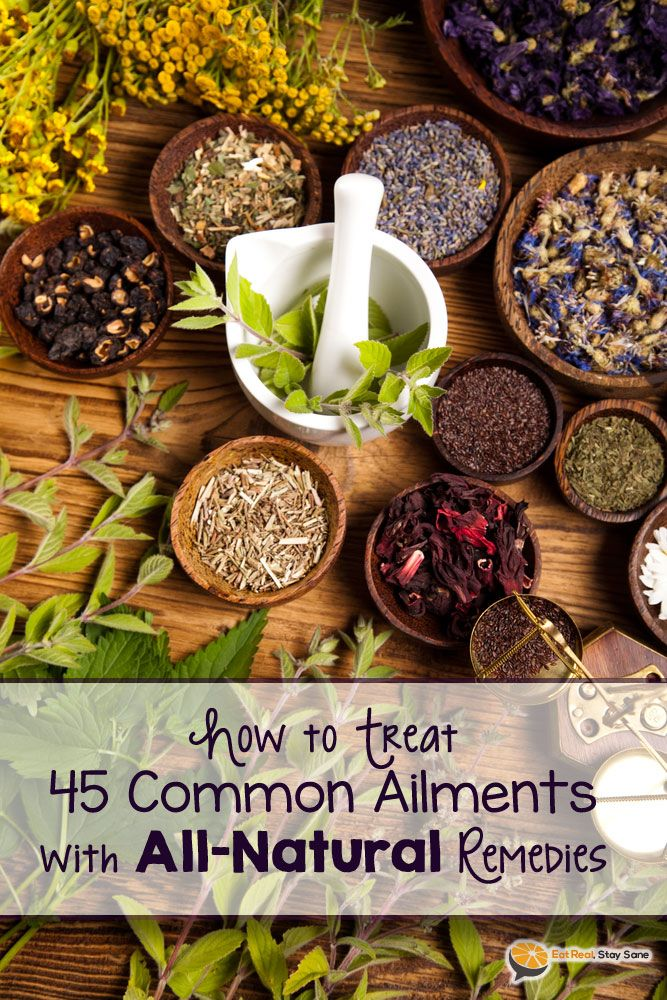 How to Treat 45 Common Ailments with All Natural Remedies