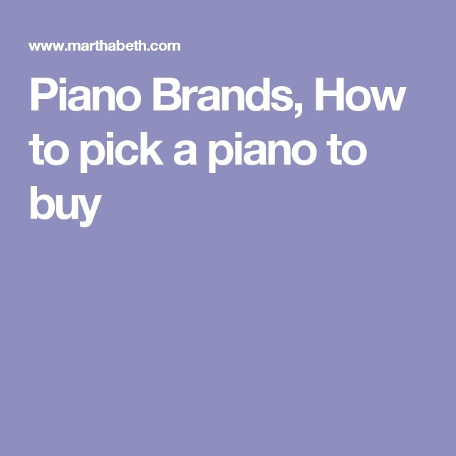 Piano Brands, How to pick a piano to buy