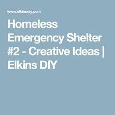 Homeless Emergency Shelter #2 - Creative Ideas   Elkins DIY