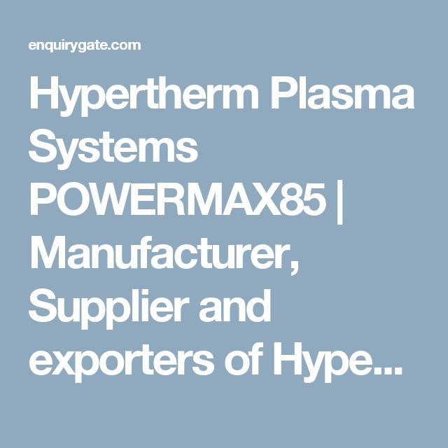 Hypertherm Plasma Systems POWERMAX85 | Manufacturer, Supplier and exporters of Hypertherm Plasma Systems POWERMAX85 in India