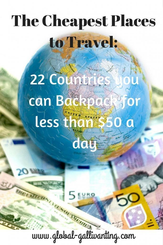 The Cheapest Places to Travel- 22 Countries you can Backpack for less than $50 a day