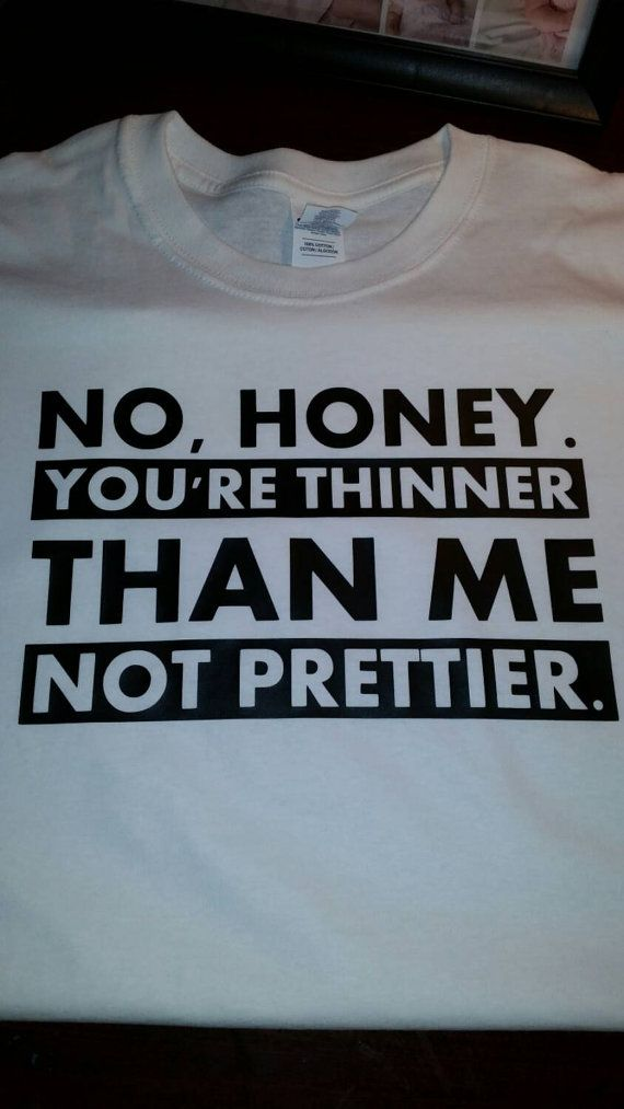 T-Shirt With No Honey. You're Thinner Than Me by VisionsOfVinyl1