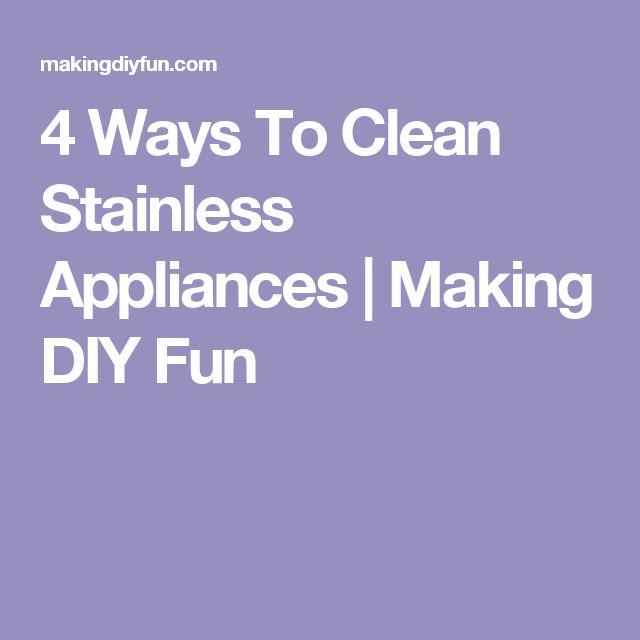 4 Ways To Clean Stainless Appliances | Making DIY Fun