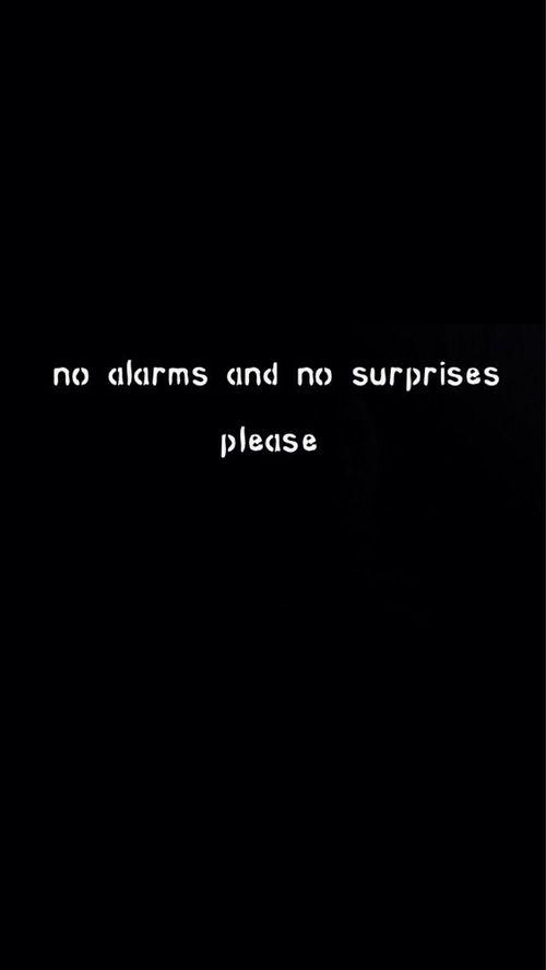 No alarms and no surprises, please. Radiohead.