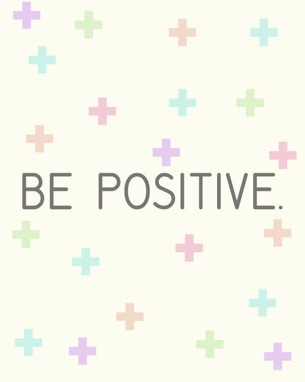 Be positive (pineado por @OrgulloWine) #Citas #Frases #Quotes #Love #Amor