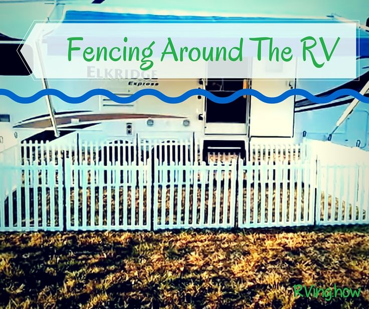 Fencing Around The Rv For Fulltime Rvers Rv Fencing Rv