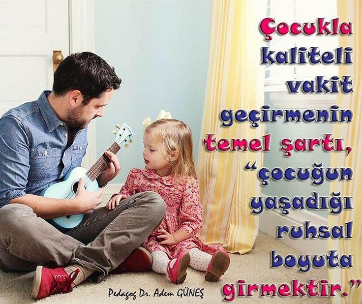 """""""Bir çocuğun duygusal gelişiminin ne kadar sağlıklı olduğunu öğrenmek istiyorsanız, o çocuğun anne ve babası ile ne kadar """"kaliteli vakit"""" geçirdiğine…"""""""
