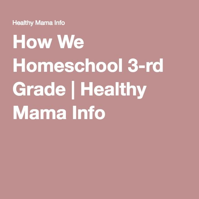 How We Homeschool 3-rd Grade | Healthy Mama Info
