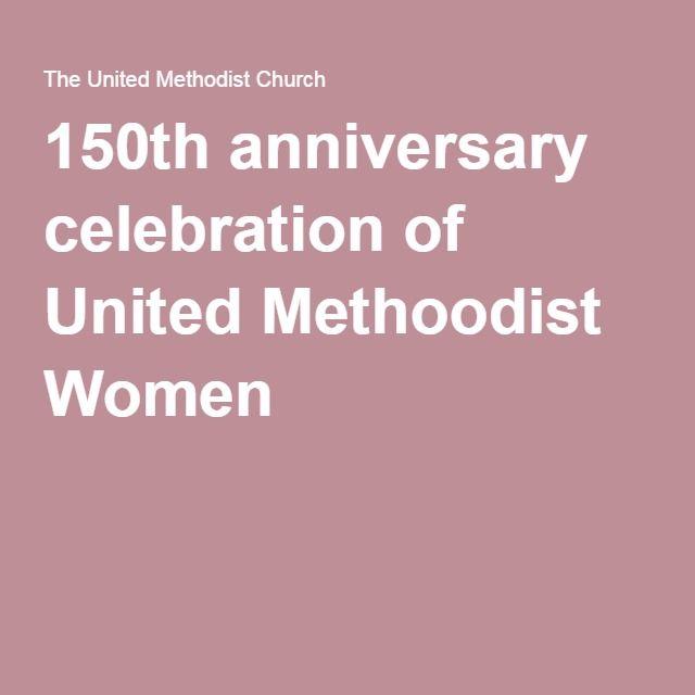 150th anniversary celebration of United Methoodist Women
