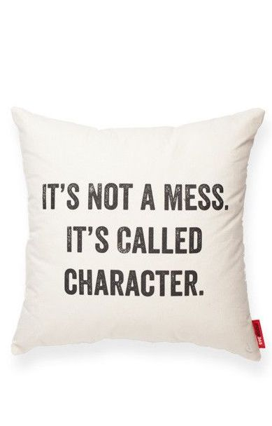 It's not a mess. It's called character. // Right?! This pillow!