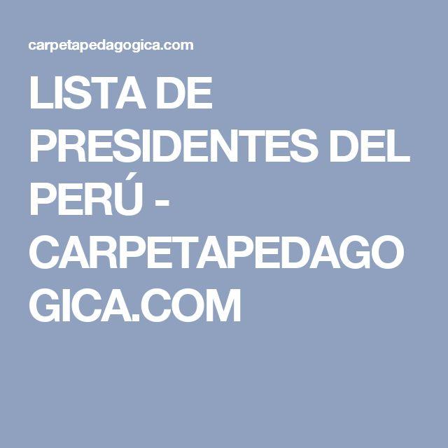 LISTA DE PRESIDENTES DEL PERÚ - CARPETAPEDAGOGICA.COM