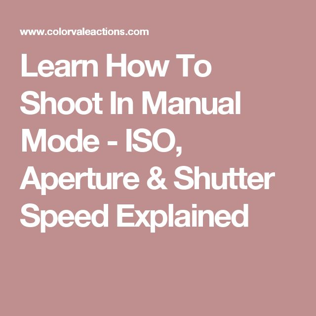 Learn How To Shoot In Manual Mode - ISO, Aperture & Shutter Speed Explained