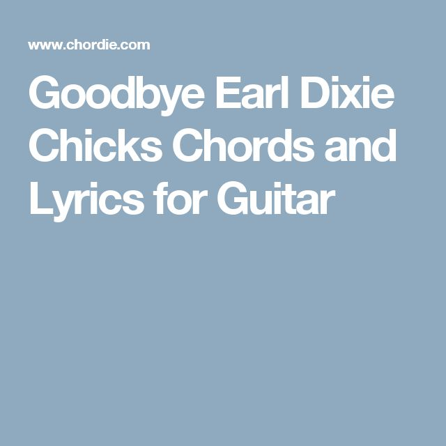 Goodbye Earl Dixie Chicks Chords and Lyrics for Guitar