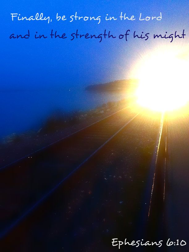 Be strong in the Lord and in the strength of his might