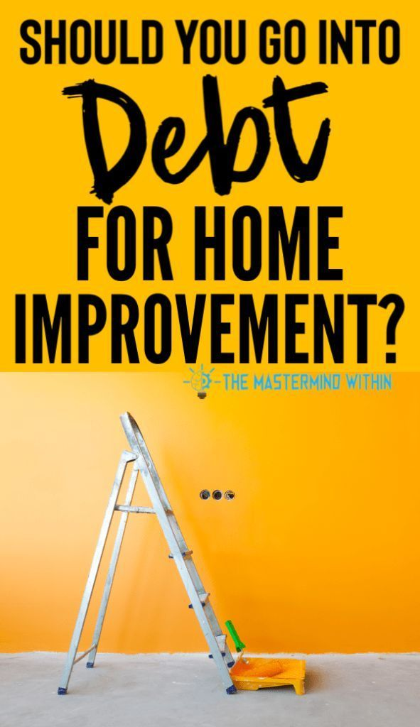 Can Going Into Debt For Home Improvement Be A Good Choice Home Improvement Loans Debt Free Home Improvement