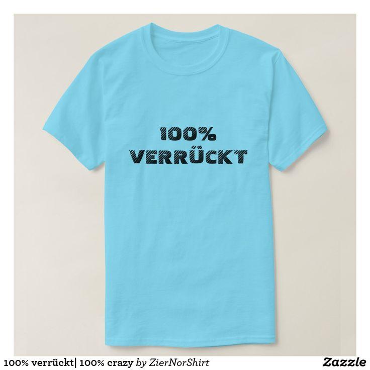 100% verrückt| 100% crazy T-Shirt