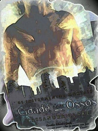 """Recanto do Lucas: Resenha > """"Cidade dos Ossos"""", de Cassandra Clare"""