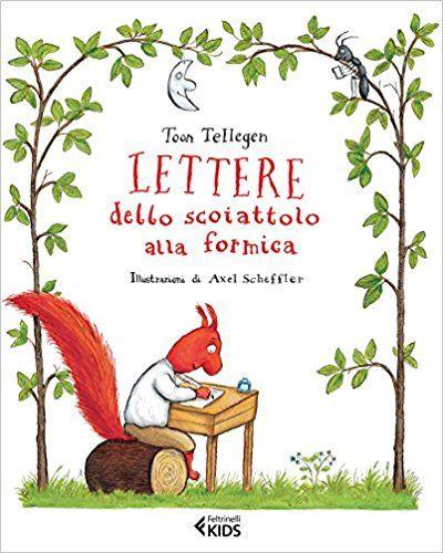 Amazon.it: Lettere dello scoiattolo alla formica - Toon Tellegen, A. Scheffler, L. Draghi - Libri