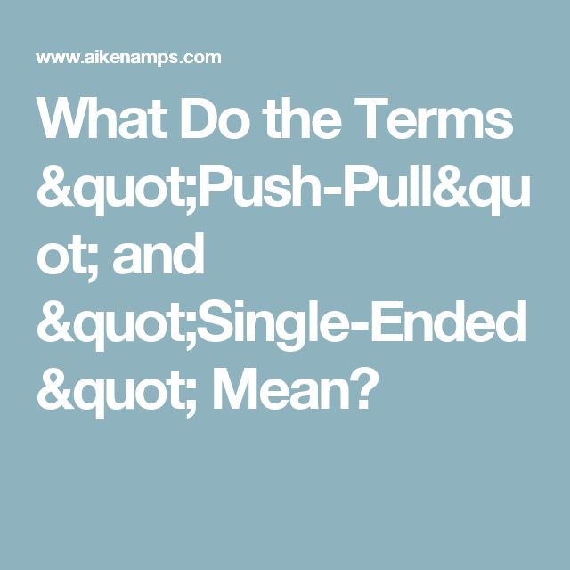 What Do the Terms Push-Pull and Single-Ended Mean