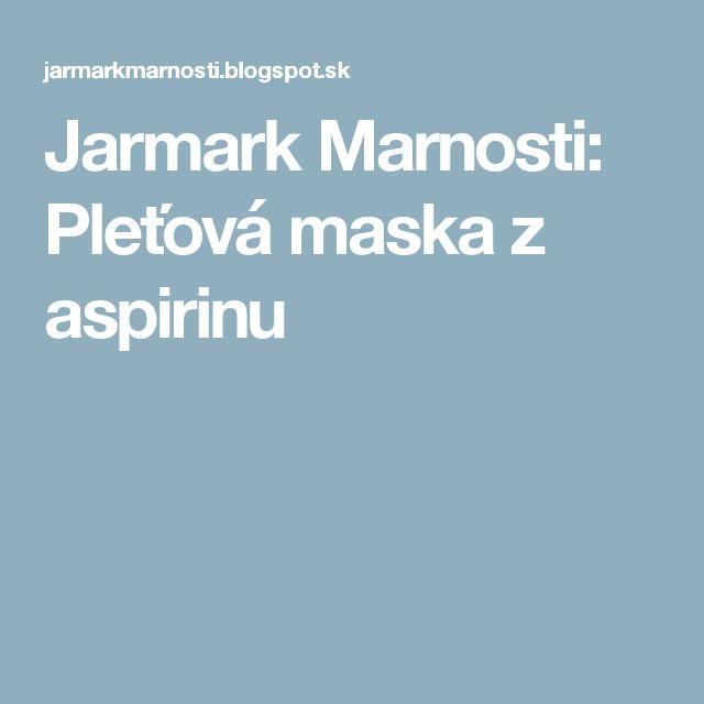 Jarmark Marnosti: Pleťová maska z aspirinu