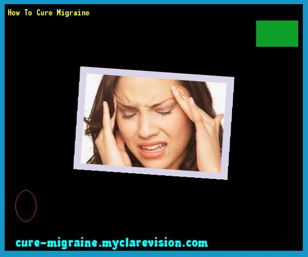 How To Cure Migraine 101815 - Cure Migraine