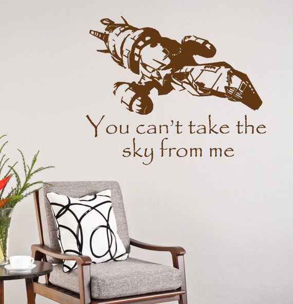 Decorate with the Serenity and quote You cant take the sky from me from Firefly!  Decal measures approximately 22 inches wide and 18 inches tall.