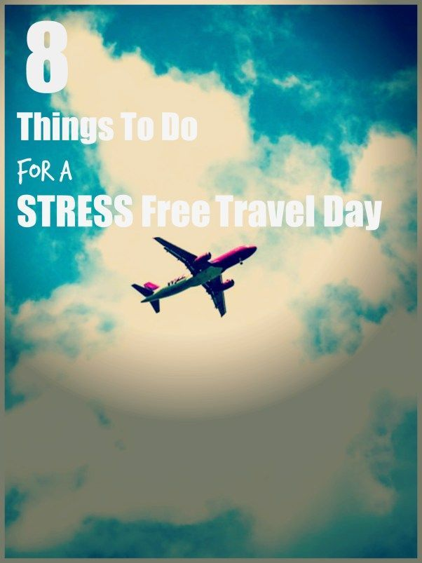 8 Things To Do For A Stress Free Travel Day: