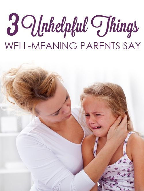 Unhelpful things that well-meaning parents say from Positive Parenting Solutions
