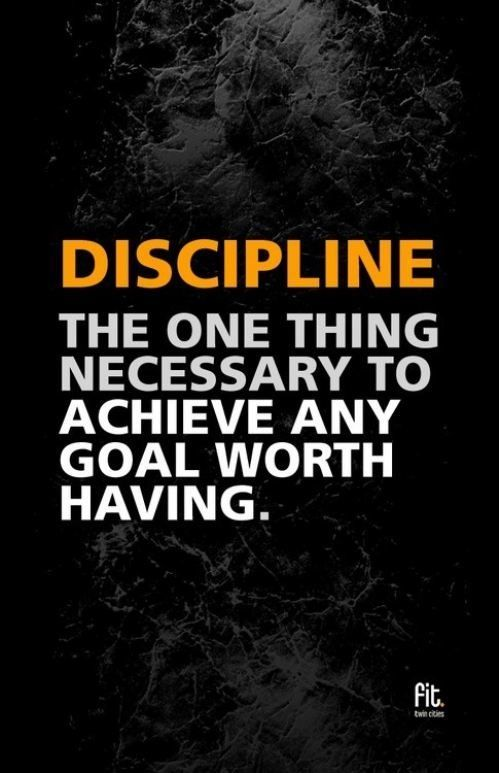 Ain't that the truth! Discipline: the one thing necessary to achieve any