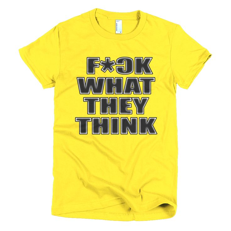 F*ck What They Think Ladies T-Shirt