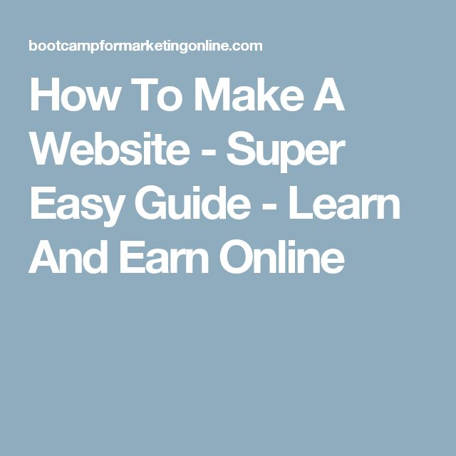 How To Make A Website - Super Easy Guide - Learn And Earn Online: https://bootcampformarketingonline.com/how-to-make-a-website