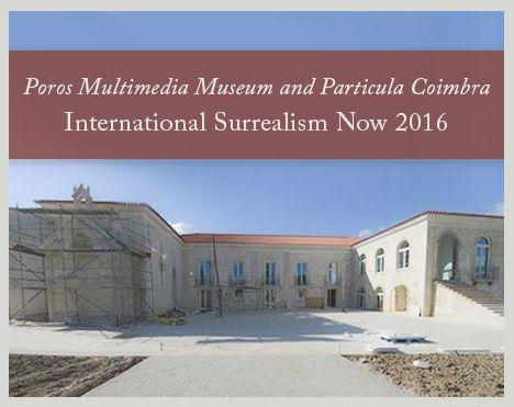 International Surrealism Now - Particula Coimbra & Multimedia Poros Museum at Condeixa-a-Nova, Portugal