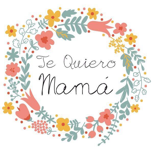 En el día de la madre: Te Quiero mamá