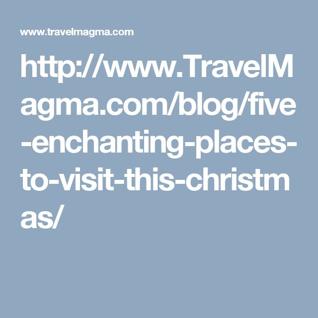 http://www.TravelMagma.com/blog/five-enchanting-places-to-visit-this-christmas/