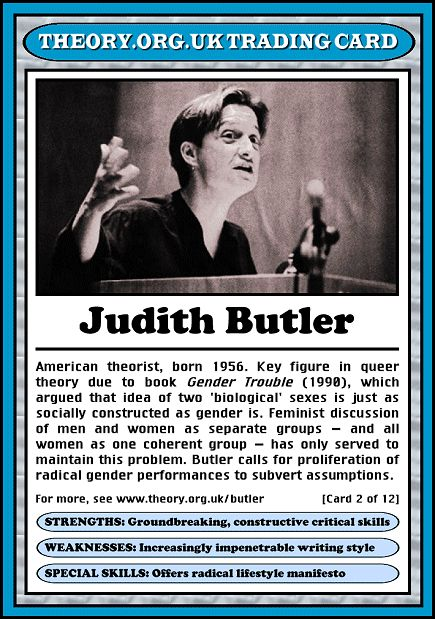 Judith Butler trading card Strengths: Groundbreaking, constructive critical skills. Weaknesses: Increasingly impenetrable writing style Special skills: offers radical lifestyle manifesto (card 2)