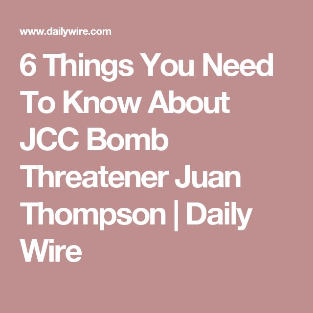 6 Things You Need To Know About JCC Bomb Threatener Juan Thompson | Daily Wire
