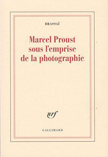 Marcel Proust sous l'emprise de la photographie (French Edition) by Brassai