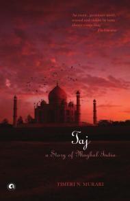 Taj: A Story of Mughal India by Timeri N. Murari