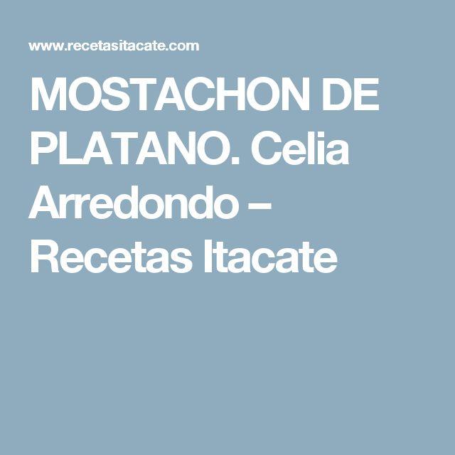 MOSTACHON DE PLATANO. Celia Arredondo – Recetas Itacate