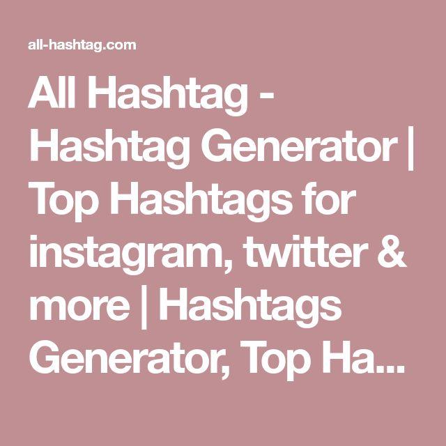 All Hashtag - Hashtag Generator | Top Hashtags for instagram, twitter & more | Hashtags Generator, Top Hashtags, Create Hashtags