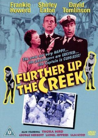Further Up the Creek (1958) Stars: David Tomlinson, Frankie Howerd, Shirley Eaton, Thora Hird, Lionel Jeffries, Eric Pohlmann ~  Director: Val Guest