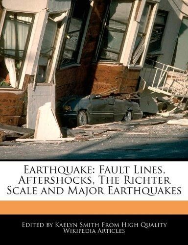 Earthquake: Fault Lines, Aftershocks, the Richter Scale and Major Earthquakes