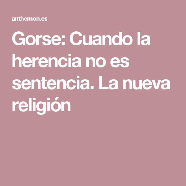 Gorse: Cuando la herencia no es sentencia. La nueva religión
