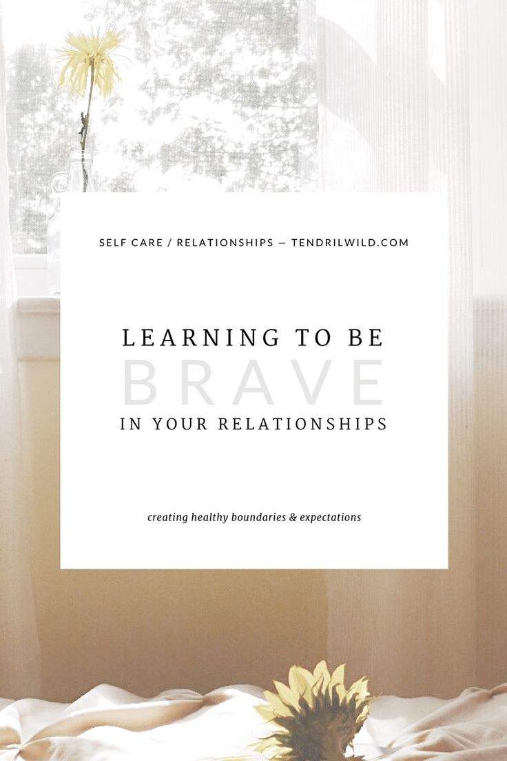 Know your needs as a person. When two people have a mutual understanding of each other's needs, it is easier to be brave in relationships and build trust.