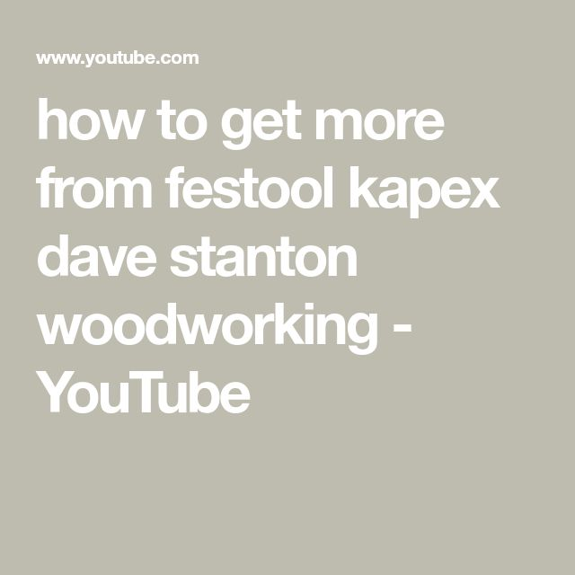 how to get more from festool kapex dave stanton woodworking - YouTube