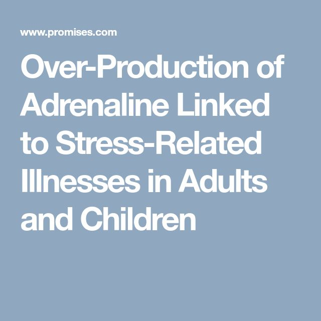 Over-Production of Adrenaline Linked to Stress-Related Illnesses in Adults and Children