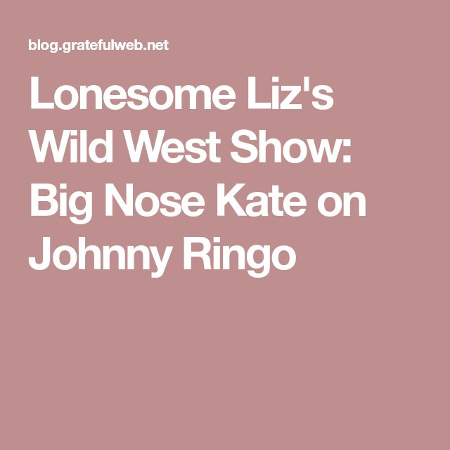 Lonesome Liz's Wild West Show: Big Nose Kate on Johnny Ringo