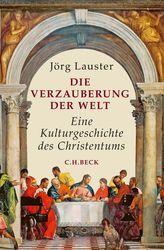 Die Verzauberung der Welt | Lauster, Jörg | Verlag C.H.BECK Literatur - Sachbuch - Wissenschaft