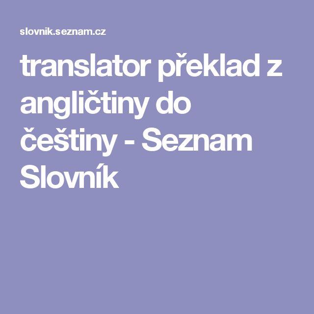translator překlad z angličtiny do češtiny - Seznam Slovník